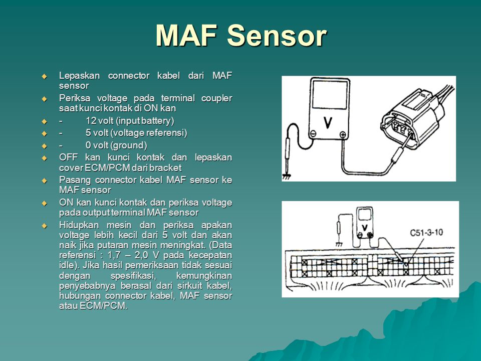 IAT Sensor  Masukkan IAT sensor ke dalam bejana berisi air yang dipanaskan dan ukur resistance antara terminal sensor sambil memanaskan air secara perlahan.