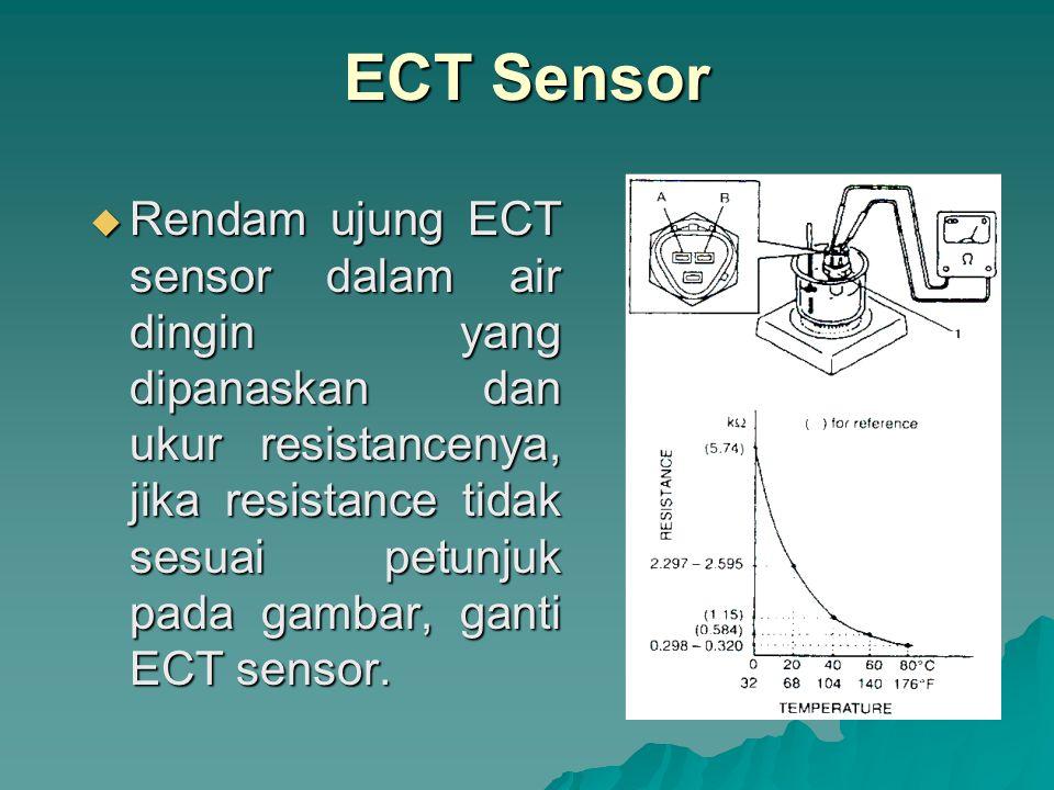 CKP Sensor  Ukur resistance CKP sensor : 360 – 460 Ohm/20o C  Ukur resistance antara terminal dan ground : 1 megaOhm atau lebih