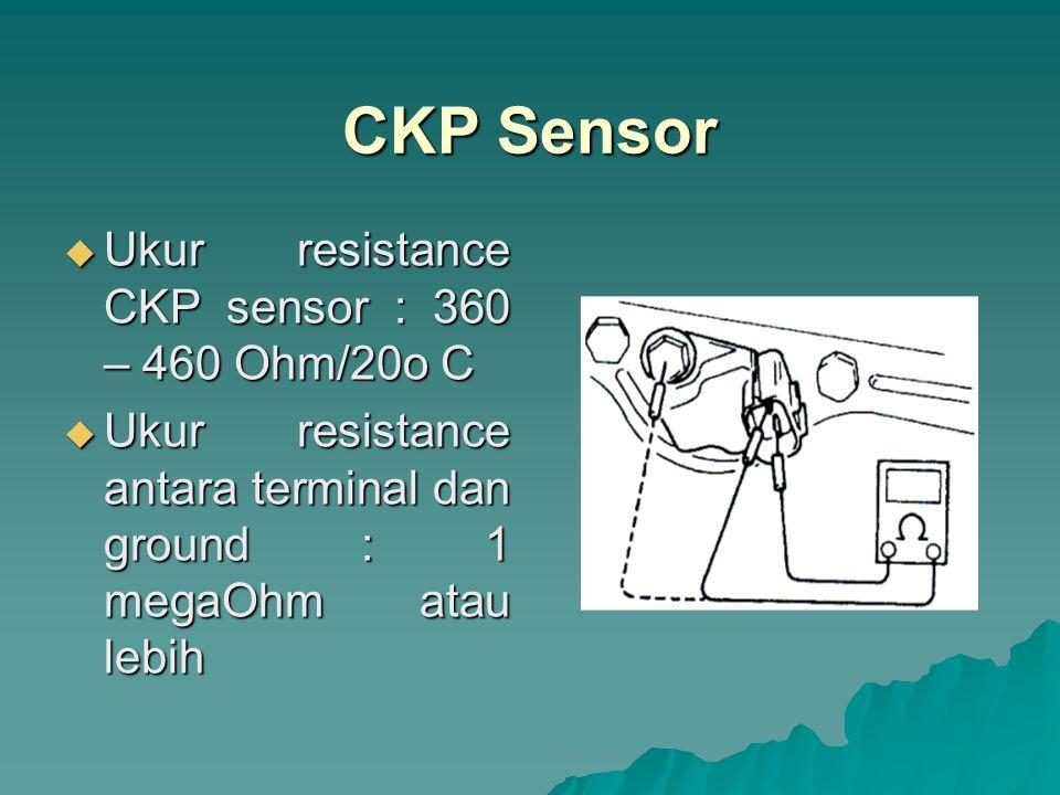 CMP sensor  Lepaskan connector kabel CMP sensor  ON kan kunci kontak dan periksa voltage setiap terminal connector CMP sensor : –Terminal B+ : 10-14 V –Terminal Vout : 4-5 V –Terminal GDN : 0 V –Lepaskan CMP sensor dari case –ON kan kunci kontak –Periksa voltage pada terminal CMP pada connector yang terhubung ke ECM dengan menggunakan besi magnit dengan jarak dari CMP sensor 1 mm –Voltage terbangkit bervariasi 0 - 1 V atau 4 - 5 V
