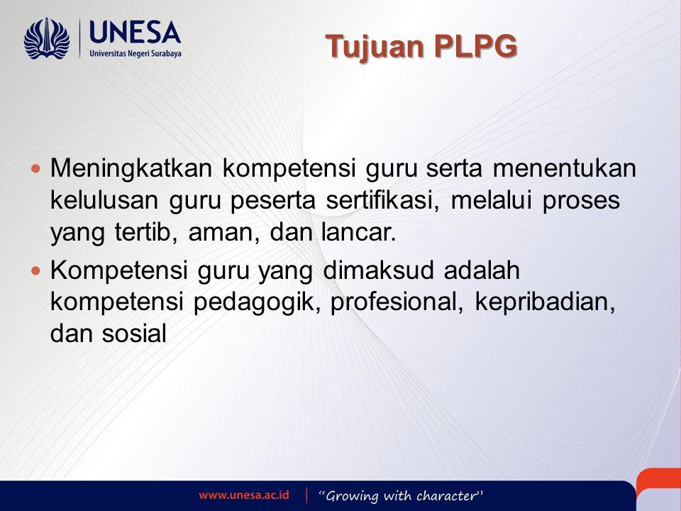 Tujuan PLPG  Meningkatkan kompetensi guru serta menentukan kelulusan guru peserta sertifikasi, melalui proses yang tertib, aman, dan lancar.