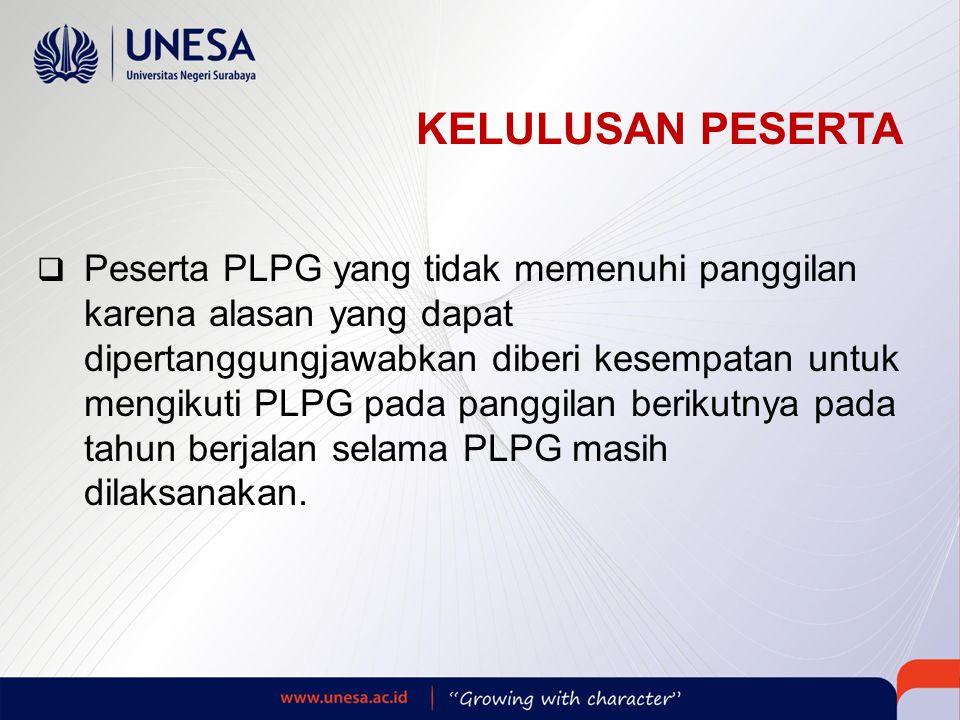 KELULUSAN PESERTA  Peserta PLPG yang tidak memenuhi panggilan karena alasan yang dapat dipertanggungjawabkan diberi kesempatan untuk mengikuti PLPG pada panggilan berikutnya pada tahun berjalan selama PLPG masih dilaksanakan.