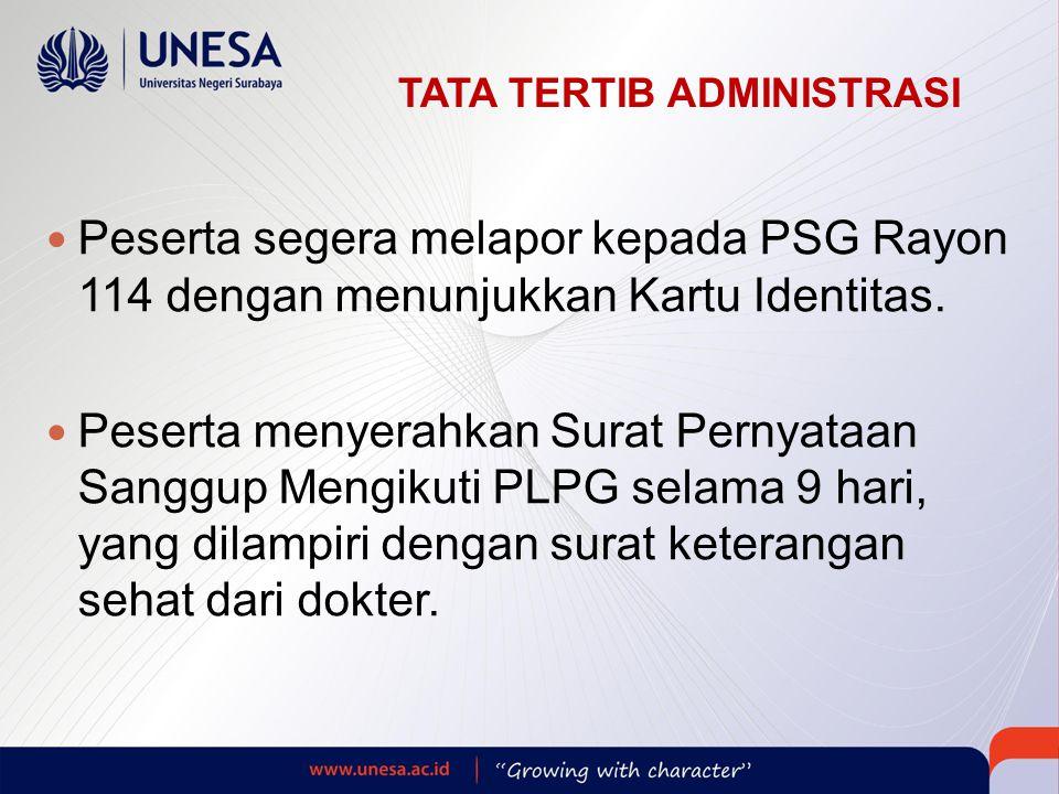 TATA TERTIB ADMINISTRASI  Peserta segera melapor kepada PSG Rayon 114 dengan menunjukkan Kartu Identitas.