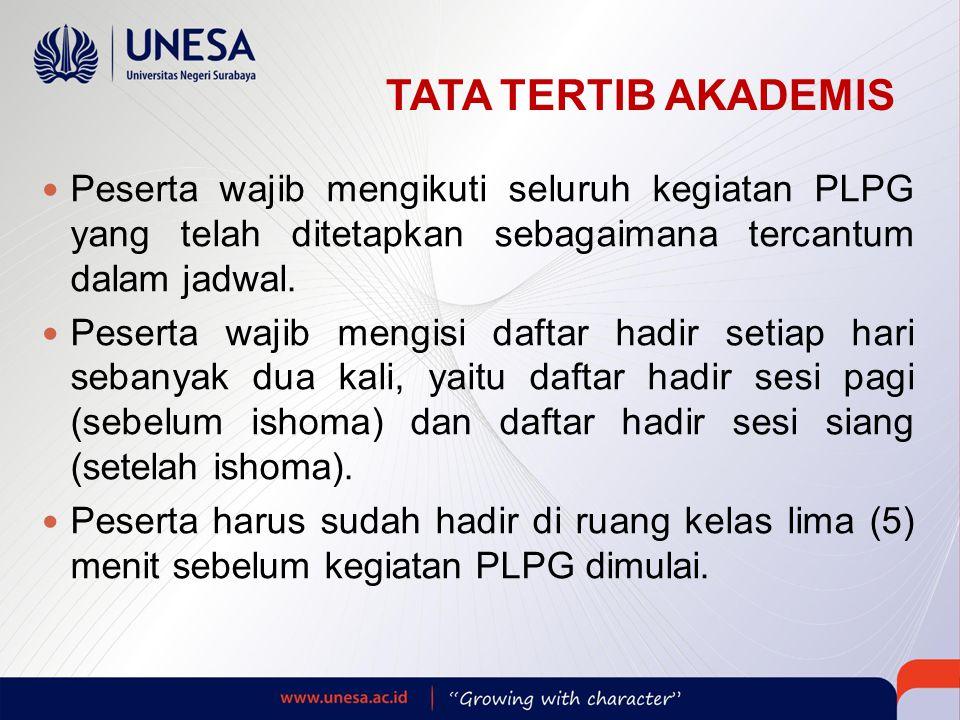 TATA TERTIB AKADEMIS  Peserta wajib mengikuti seluruh kegiatan PLPG yang telah ditetapkan sebagaimana tercantum dalam jadwal.