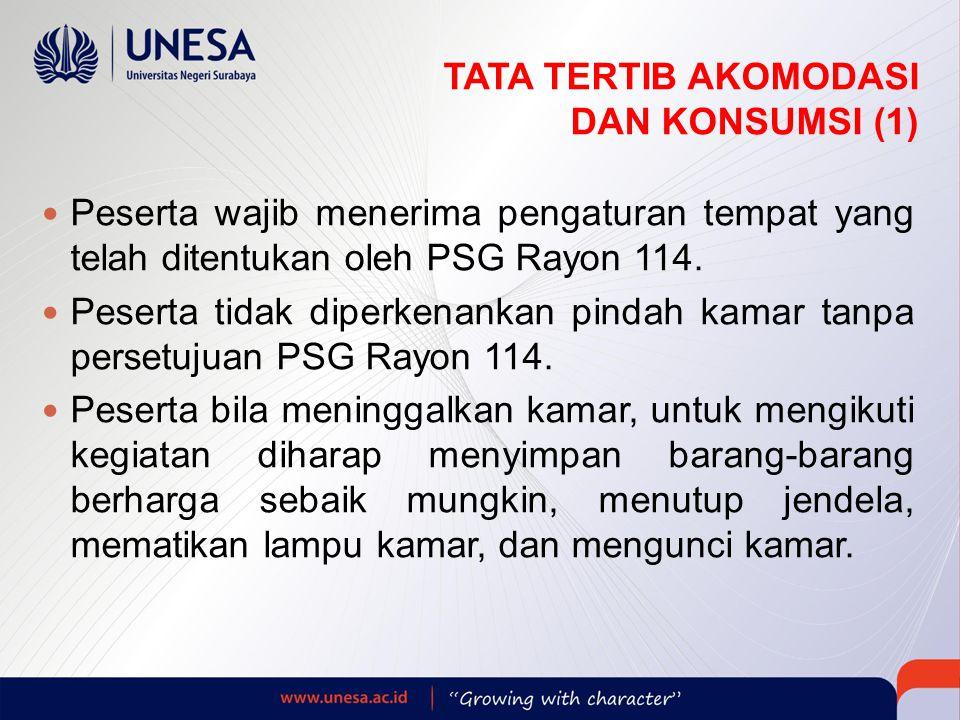 TATA TERTIB AKOMODASI DAN KONSUMSI (1)  Peserta wajib menerima pengaturan tempat yang telah ditentukan oleh PSG Rayon 114.