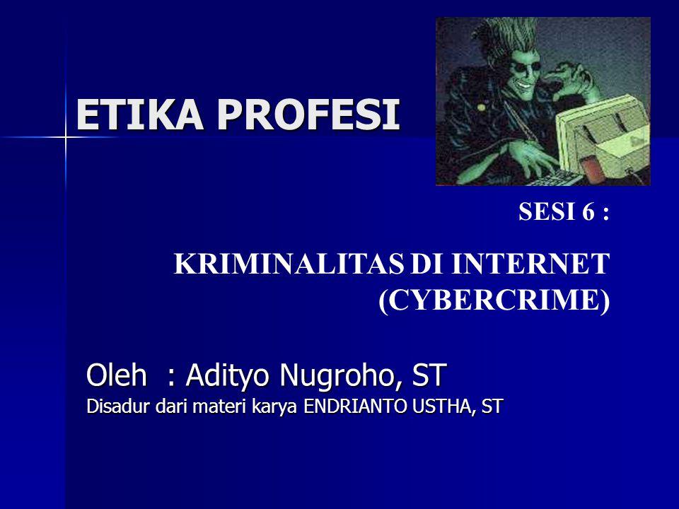 ETIKA PROFESI Oleh : Adityo Nugroho, ST Disadur dari materi karya ENDRIANTO USTHA, ST SESI 6 : KRIMINALITAS DI INTERNET (CYBERCRIME)