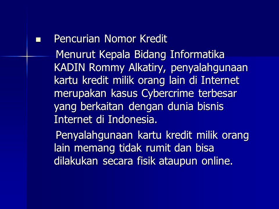  Pencurian Nomor Kredit Menurut Kepala Bidang Informatika KADIN Rommy Alkatiry, penyalahgunaan kartu kredit milik orang lain di Internet merupakan kasus Cybercrime terbesar yang berkaitan dengan dunia bisnis Internet di Indonesia.
