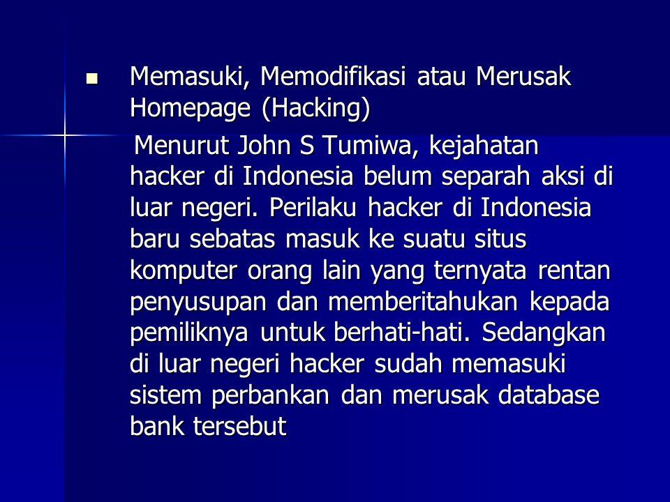 Memasuki, Memodifikasi atau Merusak Homepage (Hacking) Menurut John S Tumiwa, kejahatan hacker di Indonesia belum separah aksi di luar negeri.