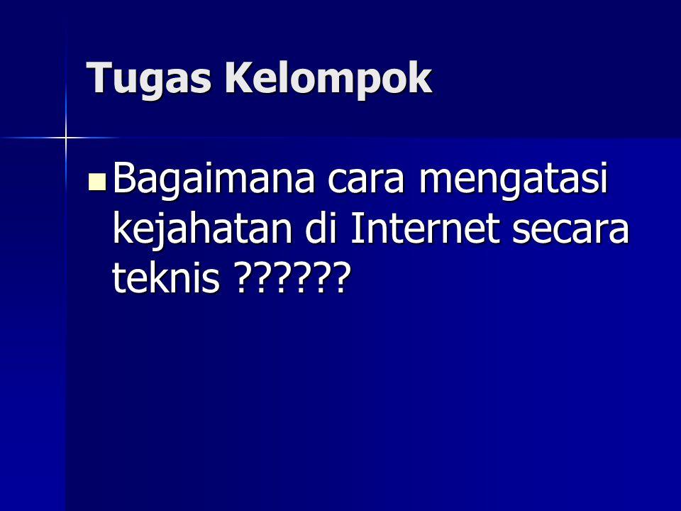 Tugas Kelompok  Bagaimana cara mengatasi kejahatan di Internet secara teknis ??????