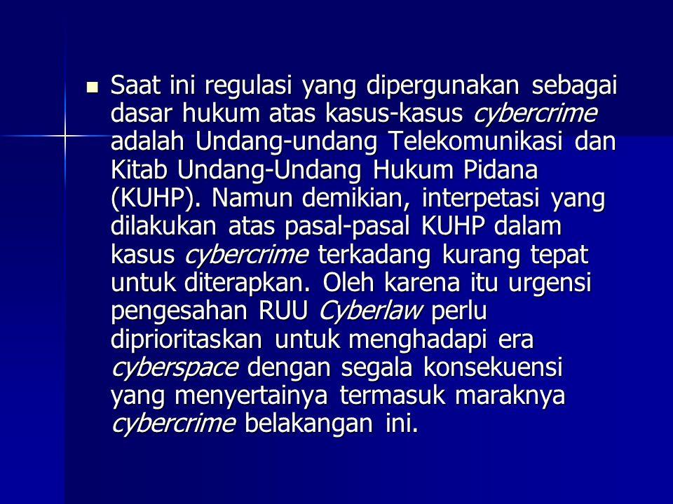  Saat ini regulasi yang dipergunakan sebagai dasar hukum atas kasus-kasus cybercrime adalah Undang-undang Telekomunikasi dan Kitab Undang-Undang Hukum Pidana (KUHP).