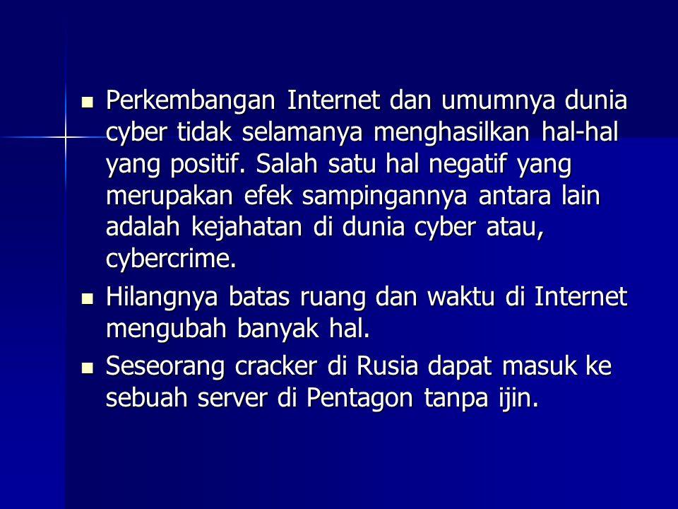  Perkembangan Internet dan umumnya dunia cyber tidak selamanya menghasilkan hal-hal yang positif.