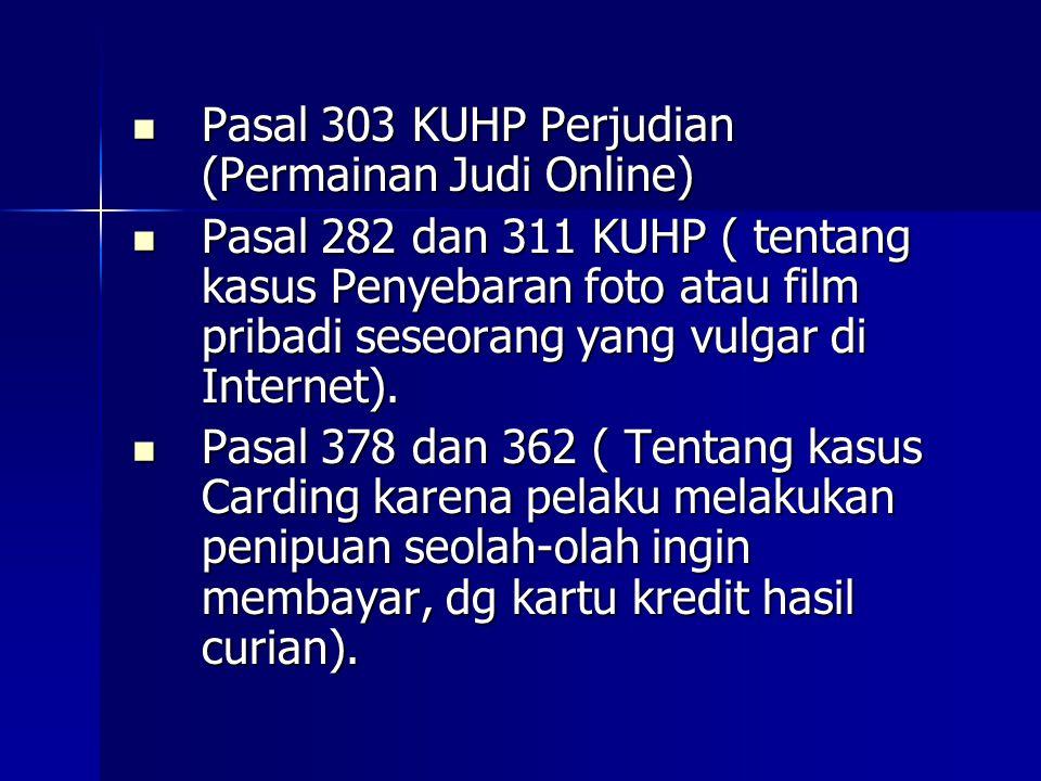  Pasal 303 KUHP Perjudian (Permainan Judi Online)  Pasal 282 dan 311 KUHP ( tentang kasus Penyebaran foto atau film pribadi seseorang yang vulgar di Internet).