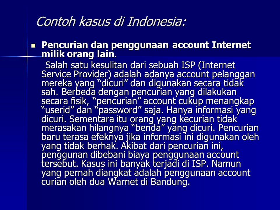 Contoh kasus di Indonesia:  Pencurian dan penggunaan account Internet milik orang lain.