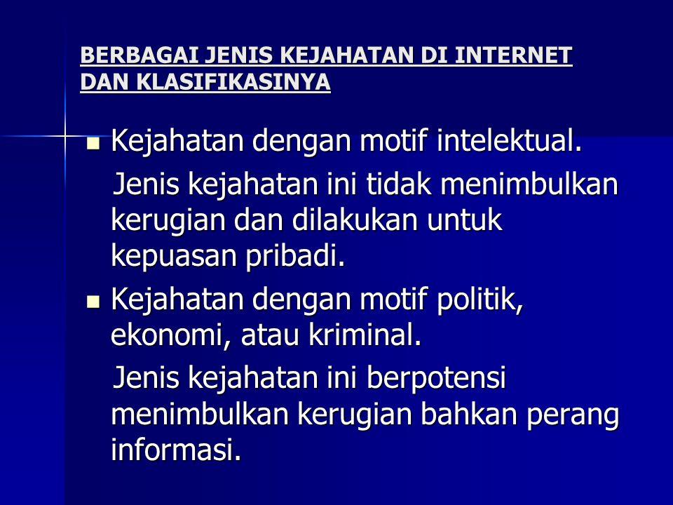 BERBAGAI JENIS KEJAHATAN DI INTERNET DAN KLASIFIKASINYA  Kejahatan dengan motif intelektual. Jenis kejahatan ini tidak menimbulkan kerugian dan dilak