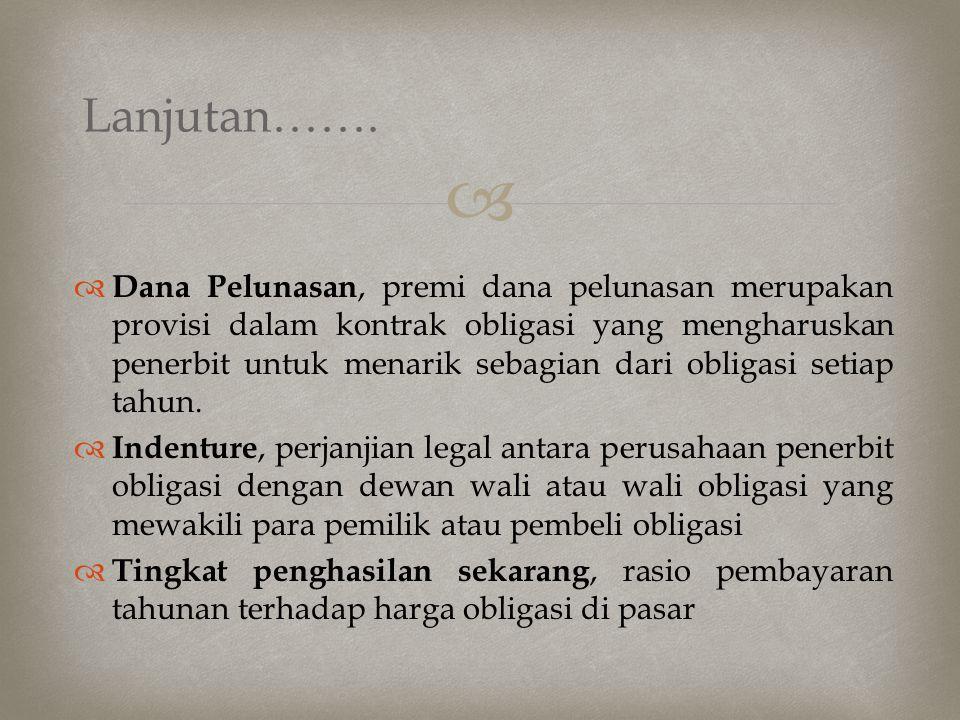   Dana Pelunasan, premi dana pelunasan merupakan provisi dalam kontrak obligasi yang mengharuskan penerbit untuk menarik sebagian dari obligasi seti