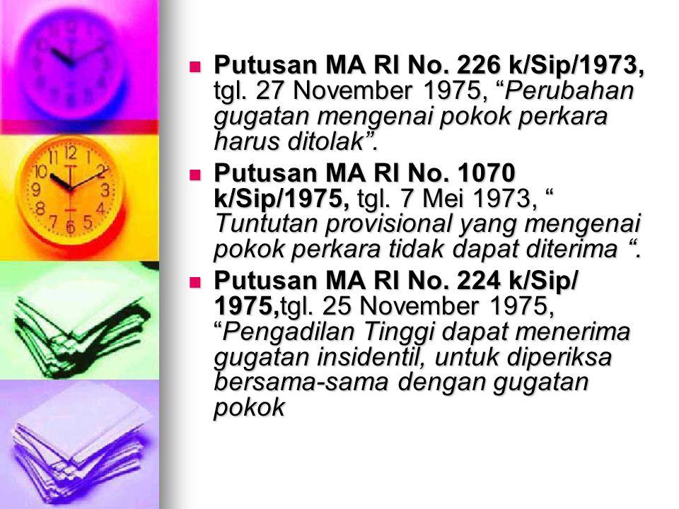 """ Putusan MA RI No. 226 k/Sip/1973, tgl. 27 November 1975, """"Perubahan gugatan mengenai pokok perkara harus ditolak"""".  Putusan MA RI No. 1070 k/Sip/19"""