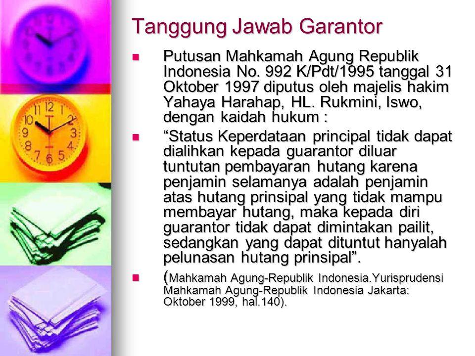 Tanggung Jawab Garantor  Putusan Mahkamah Agung Republik Indonesia No. 992 K/Pdt/1995 tanggal 31 Oktober 1997 diputus oleh majelis hakim Yahaya Harah
