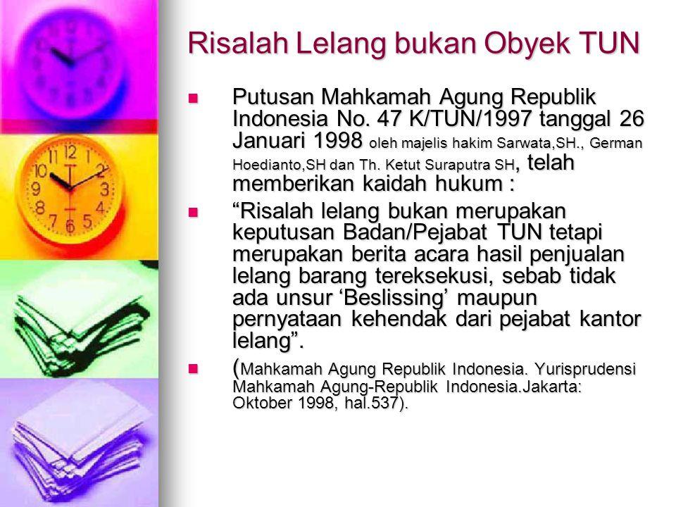 Risalah Lelang bukan Obyek TUN  Putusan Mahkamah Agung Republik Indonesia No. 47 K/TUN/1997 tanggal 26 Januari 1998 oleh majelis hakim Sarwata,SH., G