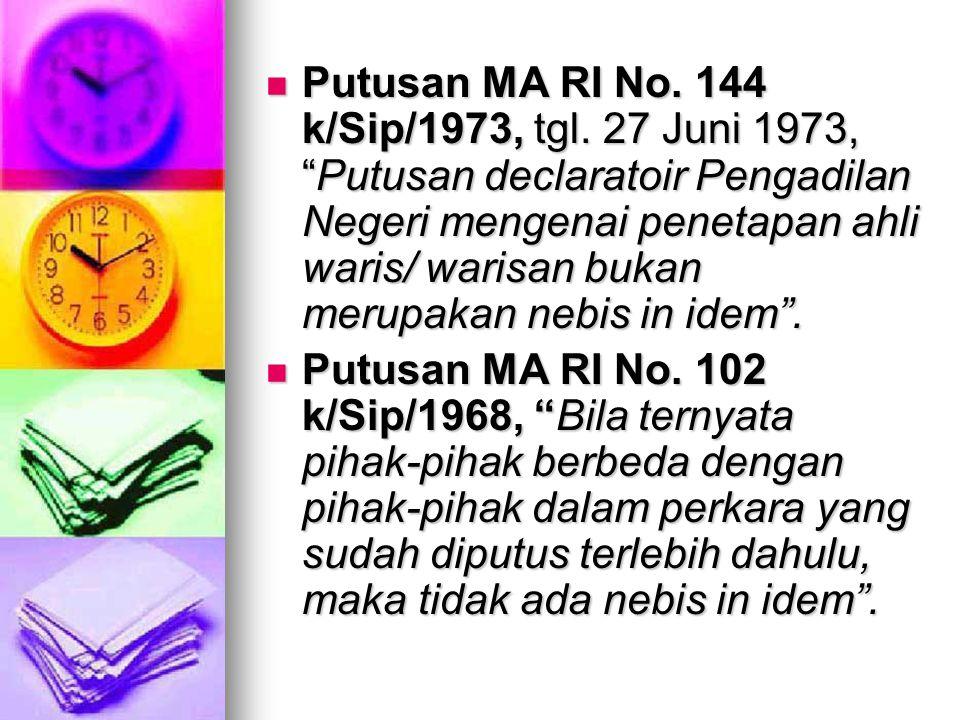 """ Putusan MA RI No. 144 k/Sip/1973, tgl. 27 Juni 1973, """"Putusan declaratoir Pengadilan Negeri mengenai penetapan ahli waris/ warisan bukan merupakan n"""