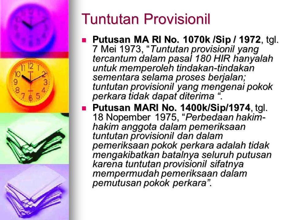 """Tuntutan Provisionil  Putusan MA RI No. 1070k /Sip / 1972, tgl. 7 Mei 1973, """"Tuntutan provisionil yang tercantum dalam pasal 180 HIR hanyalah untuk m"""