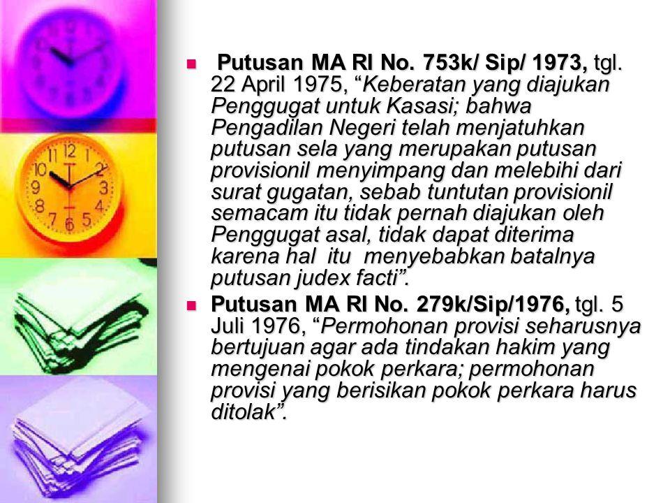 " Putusan MA RI No. 753k/ Sip/ 1973, tgl. 22 April 1975, ""Keberatan yang diajukan Penggugat untuk Kasasi; bahwa Pengadilan Negeri telah menjatuhkan pu"