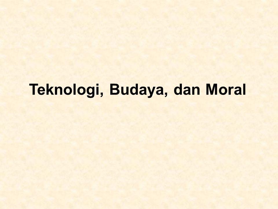 Teknologi, Budaya, dan Moral