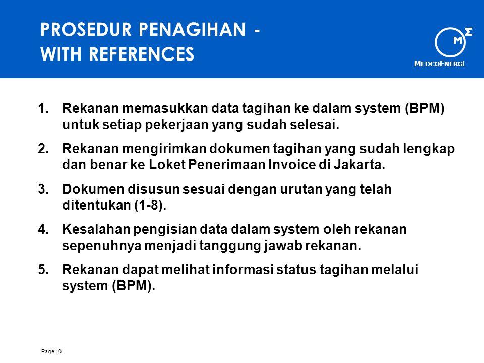 M EDCO E NERG I Page 10 PROSEDUR PENAGIHAN - WITH REFERENCES 1.Rekanan memasukkan data tagihan ke dalam system (BPM) untuk setiap pekerjaan yang sudah selesai.