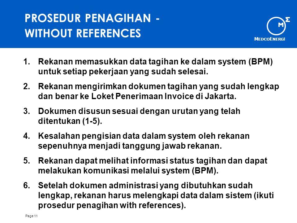 M EDCO E NERG I Page 11 PROSEDUR PENAGIHAN - WITHOUT REFERENCES 1.Rekanan memasukkan data tagihan ke dalam system (BPM) untuk setiap pekerjaan yang sudah selesai.