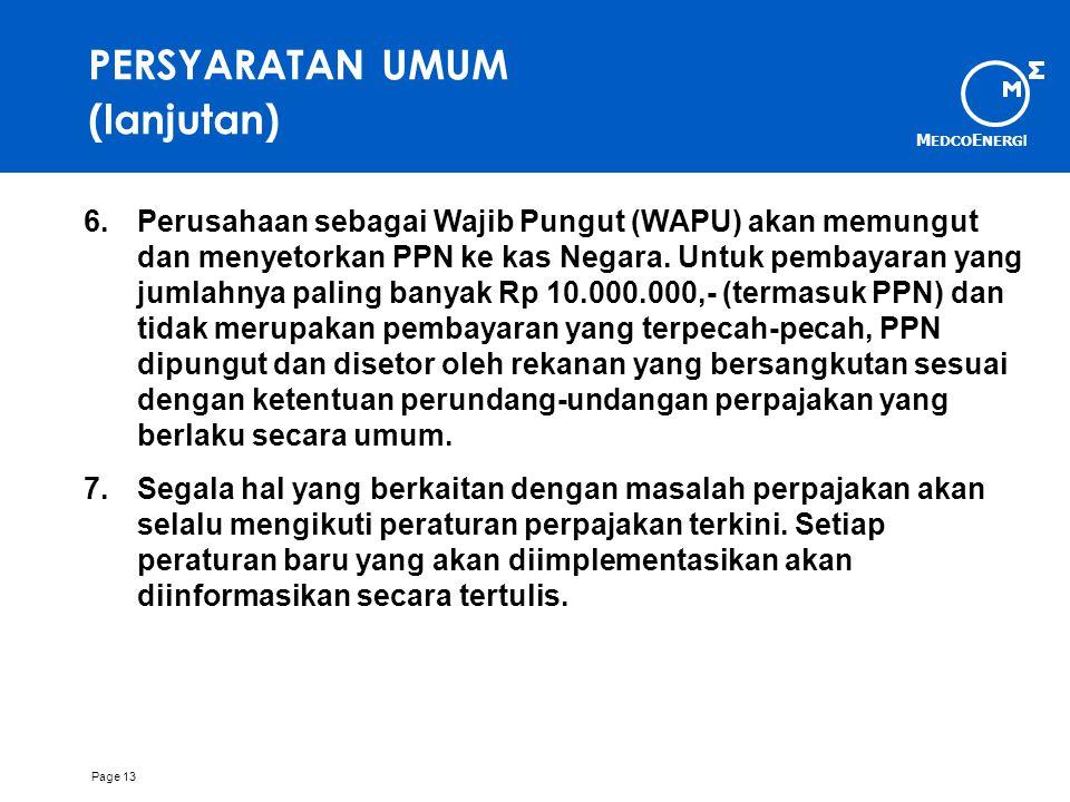M EDCO E NERG I Page 13 PERSYARATAN UMUM (lanjutan) 6.Perusahaan sebagai Wajib Pungut (WAPU) akan memungut dan menyetorkan PPN ke kas Negara.