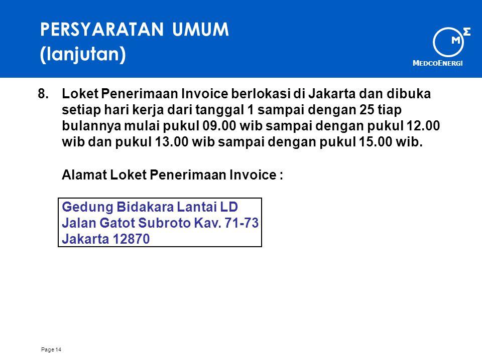 M EDCO E NERG I Page 14 PERSYARATAN UMUM (lanjutan) 8.Loket Penerimaan Invoice berlokasi di Jakarta dan dibuka setiap hari kerja dari tanggal 1 sampai dengan 25 tiap bulannya mulai pukul 09.00 wib sampai dengan pukul 12.00 wib dan pukul 13.00 wib sampai dengan pukul 15.00 wib.