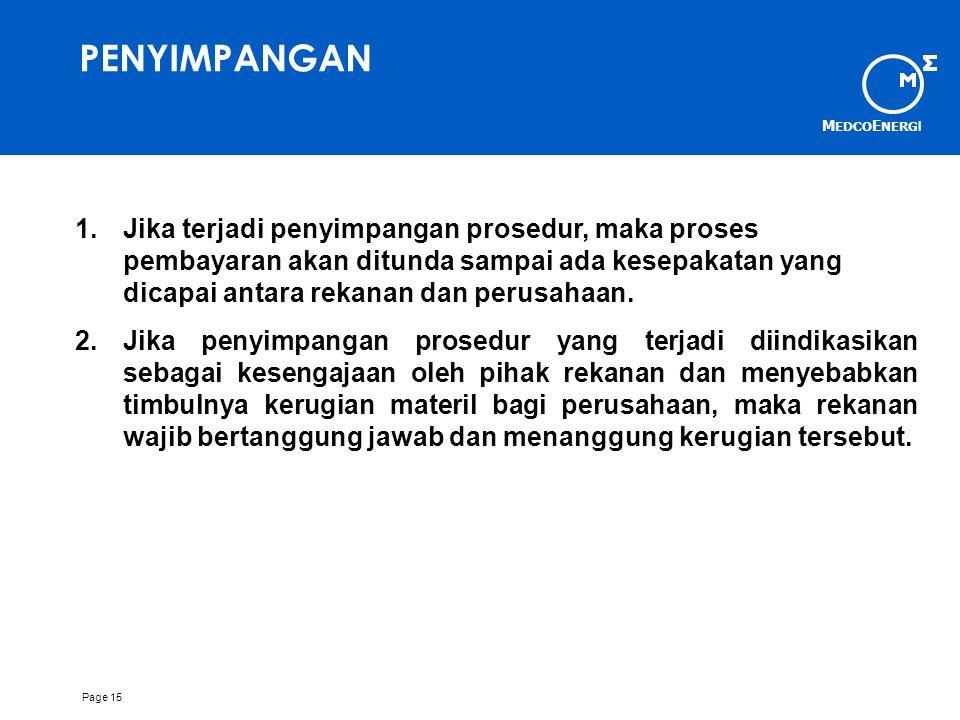 M EDCO E NERG I Page 15 PENYIMPANGAN 1.Jika terjadi penyimpangan prosedur, maka proses pembayaran akan ditunda sampai ada kesepakatan yang dicapai antara rekanan dan perusahaan.