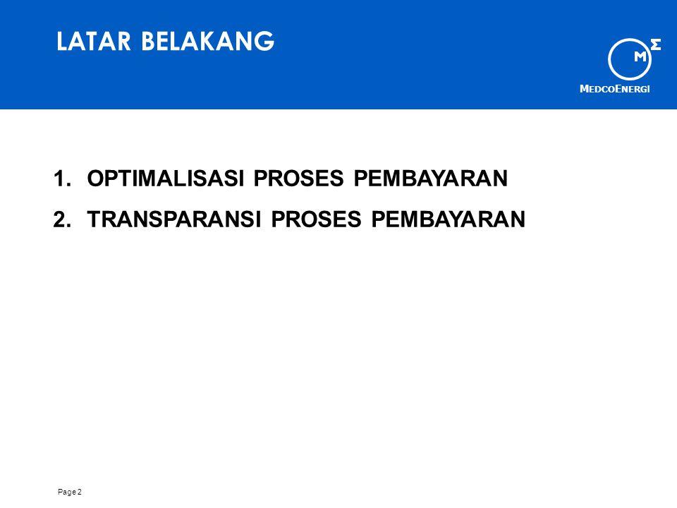 M EDCO E NERG I Page 2 LATAR BELAKANG 1.OPTIMALISASI PROSES PEMBAYARAN 2.TRANSPARANSI PROSES PEMBAYARAN