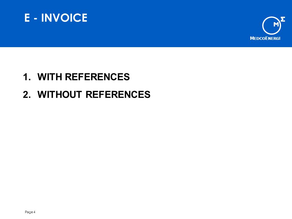 M EDCO E NERG I Page 4 E - INVOICE 1.WITH REFERENCES 2.WITHOUT REFERENCES