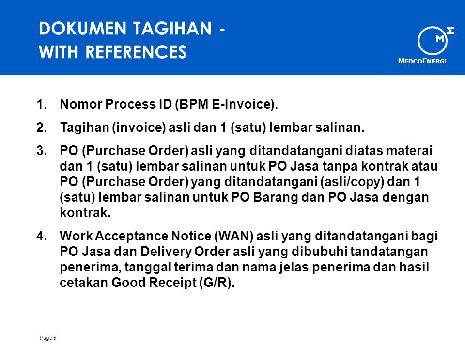 M EDCO E NERG I Page 6 DOKUMEN TAGIHAN - WITH REFERENCES (lanjutan) 5.Faktur pajak asli dan 3 (tiga) lembar salinan (rangkap 4) sudah diisi dan ditandatangani yang berwenang.