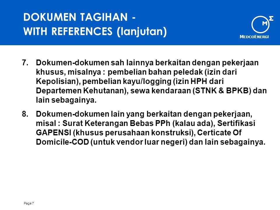 M EDCO E NERG I Page 7 DOKUMEN TAGIHAN - WITH REFERENCES (lanjutan) 7.Dokumen-dokumen sah lainnya berkaitan dengan pekerjaan khusus, misalnya : pembelian bahan peledak (izin dari Kepolisian), pembelian kayu/logging (izin HPH dari Departemen Kehutanan), sewa kendaraan (STNK & BPKB) dan lain sebagainya.