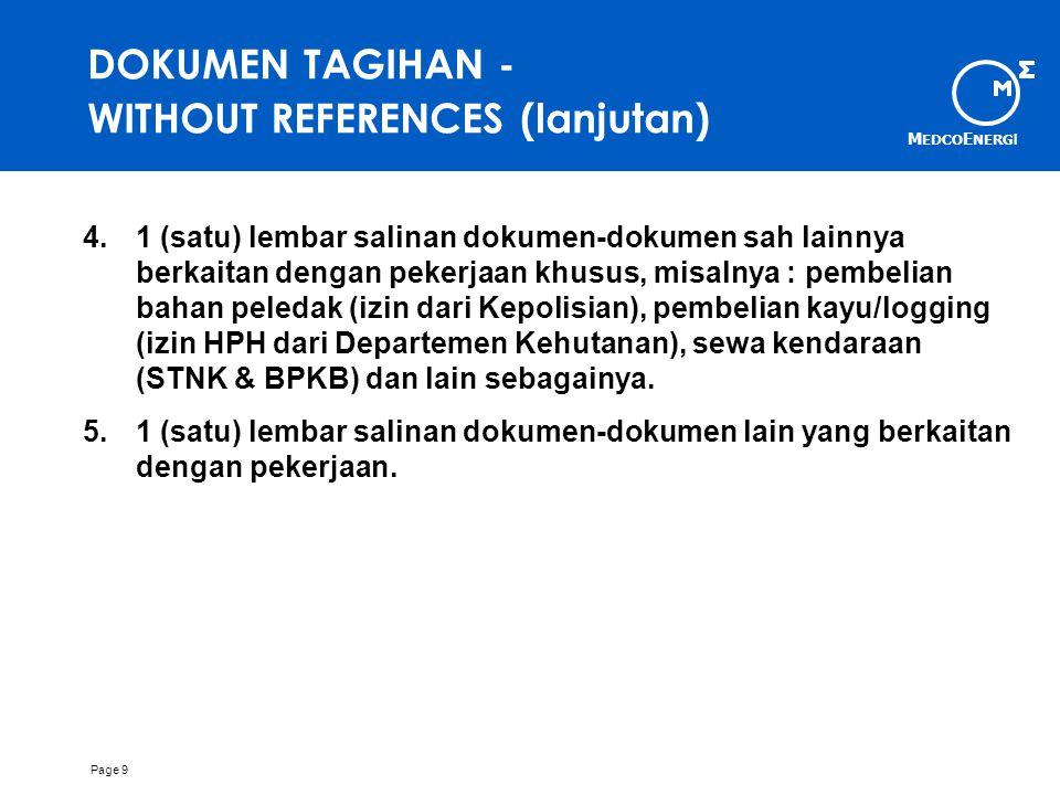 M EDCO E NERG I Page 9 DOKUMEN TAGIHAN - WITHOUT REFERENCES (lanjutan) 4.1 (satu) lembar salinan dokumen-dokumen sah lainnya berkaitan dengan pekerjaan khusus, misalnya : pembelian bahan peledak (izin dari Kepolisian), pembelian kayu/logging (izin HPH dari Departemen Kehutanan), sewa kendaraan (STNK & BPKB) dan lain sebagainya.