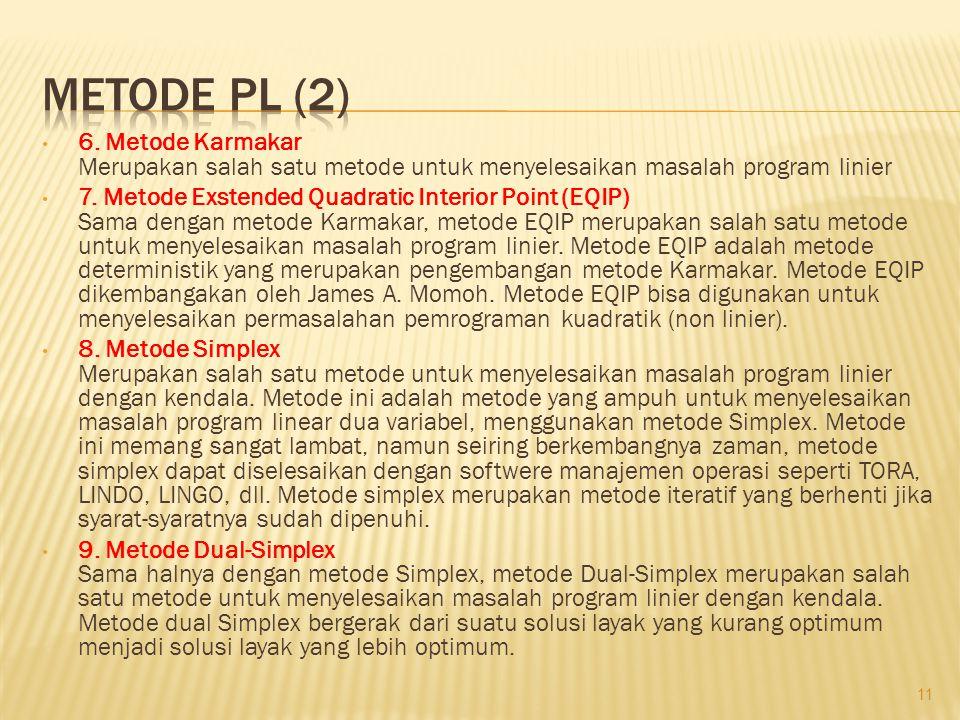 • 6. Metode Karmakar Merupakan salah satu metode untuk menyelesaikan masalah program linier • 7. Metode Exstended Quadratic Interior Point (EQIP) Sama