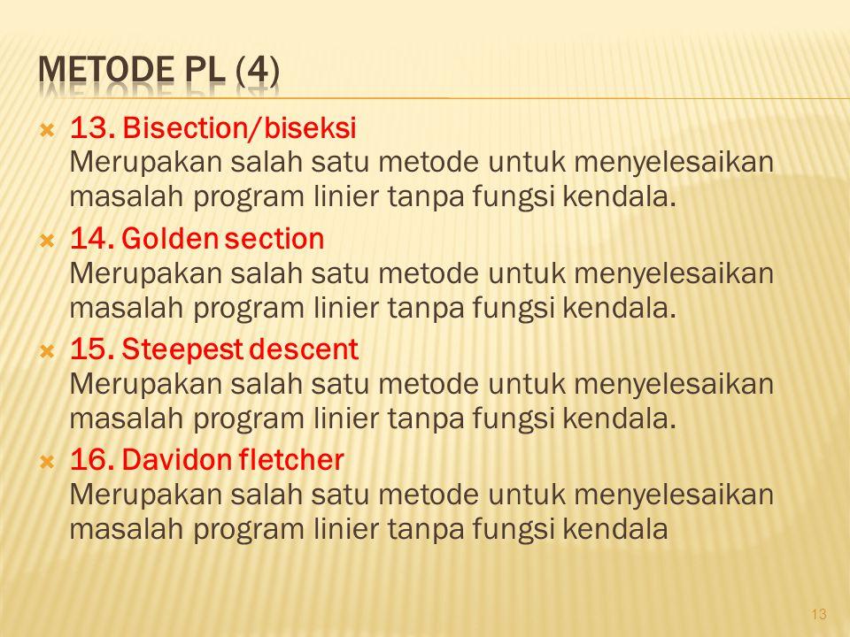  13. Bisection/biseksi Merupakan salah satu metode untuk menyelesaikan masalah program linier tanpa fungsi kendala.  14. Golden section Merupakan sa