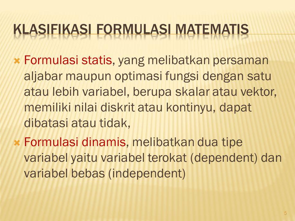  Formulasi statis, yang melibatkan persaman aljabar maupun optimasi fungsi dengan satu atau lebih variabel, berupa skalar atau vektor, memiliki nilai