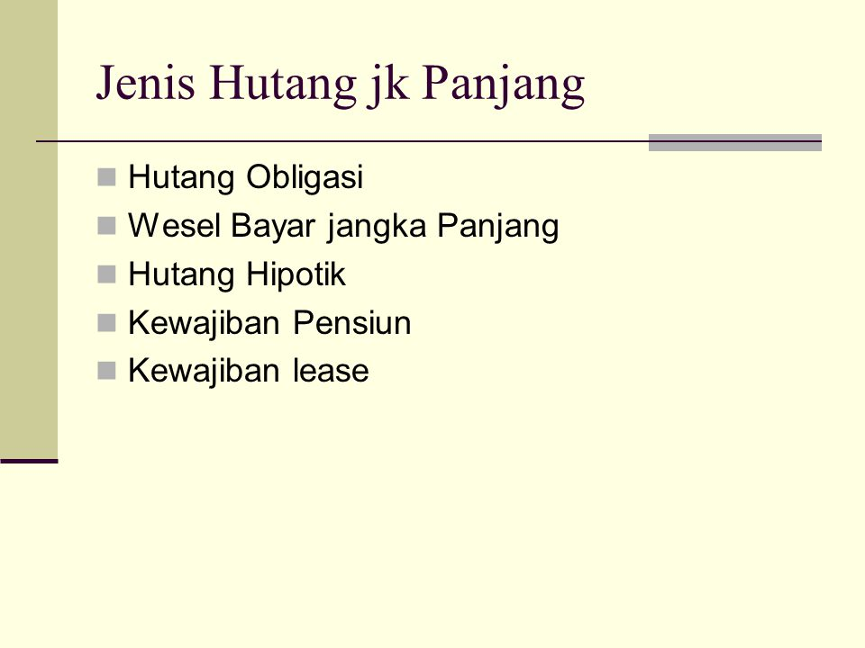 Jenis Hutang jk Panjang  Hutang Obligasi  Wesel Bayar jangka Panjang  Hutang Hipotik  Kewajiban Pensiun  Kewajiban lease