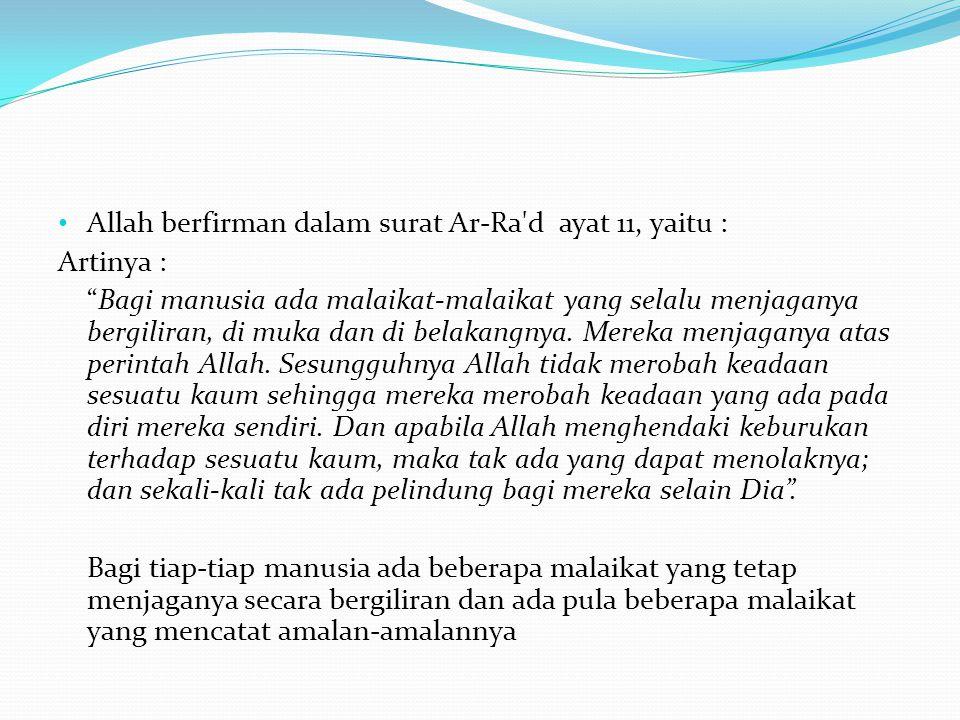 """• Allah berfirman dalam surat Ar-Ra'd ayat 11, yaitu : Artinya : """"Bagi manusia ada malaikat-malaikat yang selalu menjaganya bergiliran, di muka dan di"""