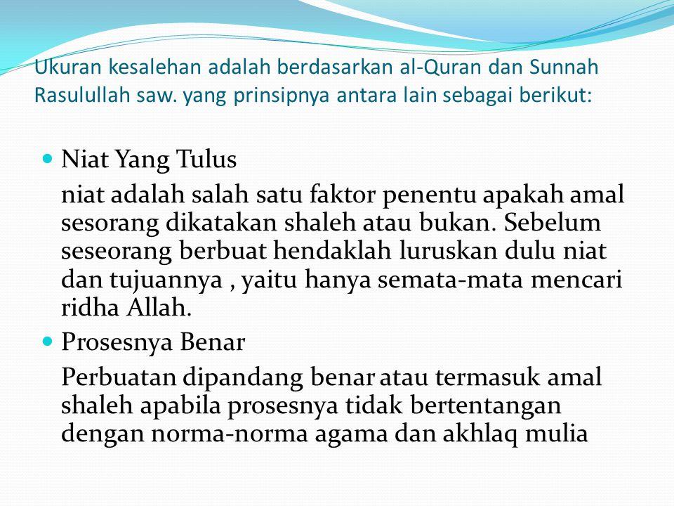 Ukuran kesalehan adalah berdasarkan al-Quran dan Sunnah Rasulullah saw. yang prinsipnya antara lain sebagai berikut:  Niat Yang Tulus niat adalah sal