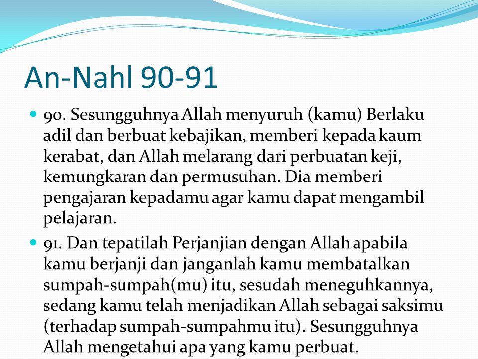  90. Sesungguhnya Allah menyuruh (kamu) Berlaku adil dan berbuat kebajikan, memberi kepada kaum kerabat, dan Allah melarang dari perbuatan keji, kemu