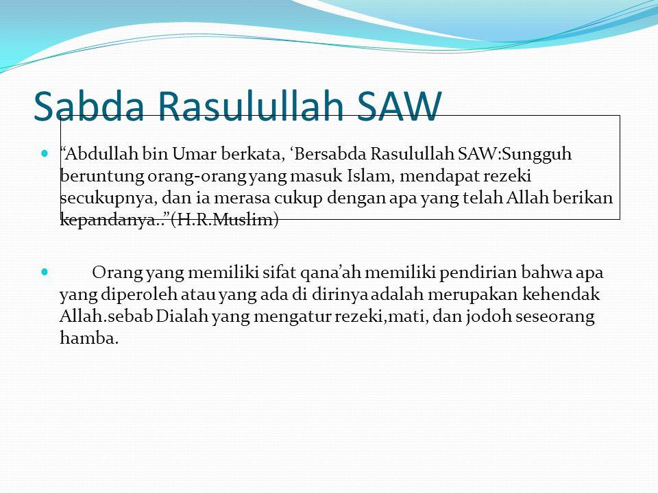 "Sabda Rasulullah SAW  ""Abdullah bin Umar berkata, 'Bersabda Rasulullah SAW:Sungguh beruntung orang-orang yang masuk Islam, mendapat rezeki secukupnya"