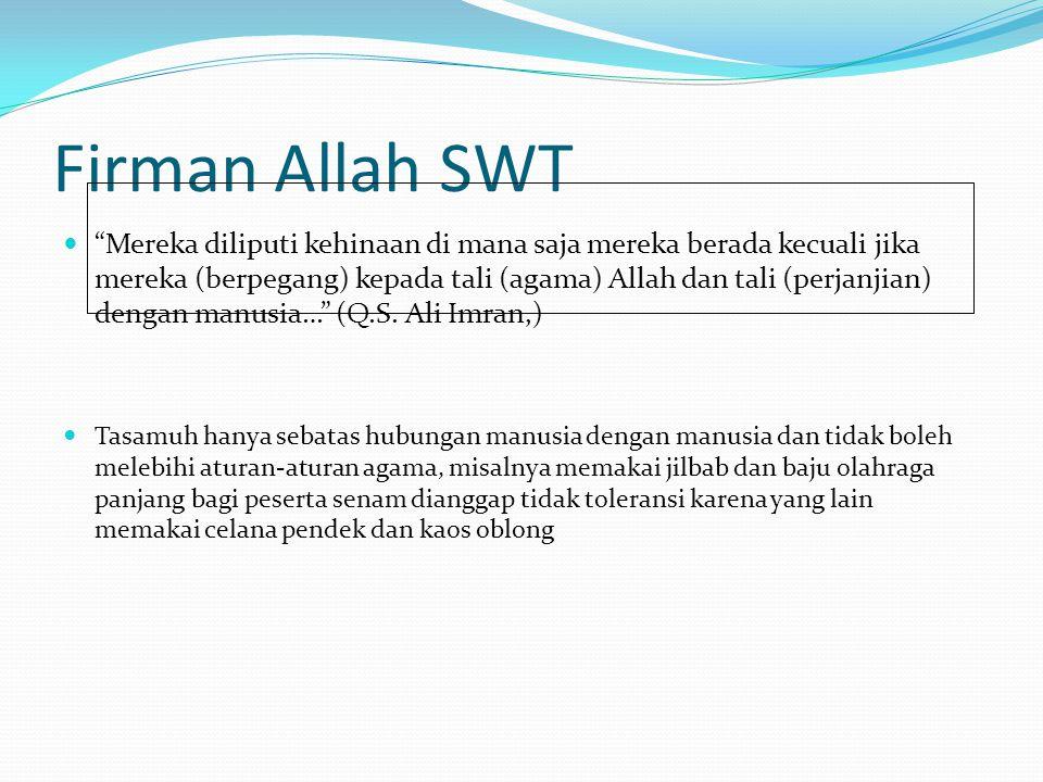 "Firman Allah SWT  ""Mereka diliputi kehinaan di mana saja mereka berada kecuali jika mereka (berpegang) kepada tali (agama) Allah dan tali (perjanjian"
