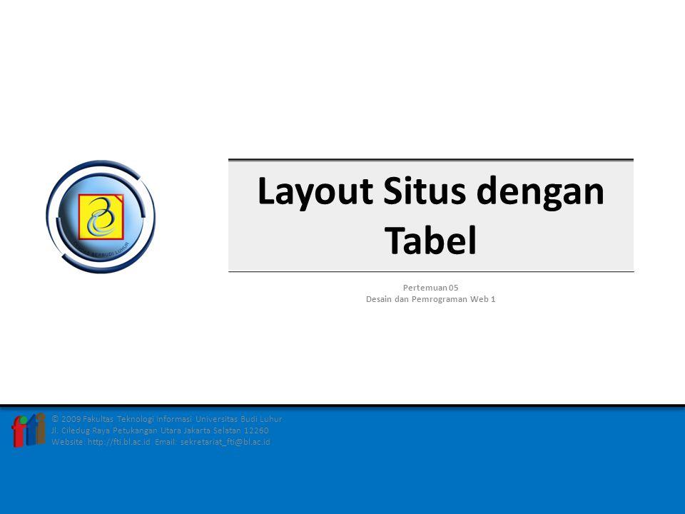 Praktikum: Membuat Layout dengan Tabel  Buka Dreamweaver dan Buat halaman baru  Pilih Layout mode  Buat tabel untuk container  Buat tabel untuk header  Buat tabel untuk navigasi  Buat tabel untuk content  Buat tabel untuk footer  Buat cell untuk masing-masing komponen  Atur pewarnaan untuk masing-masing komponen.