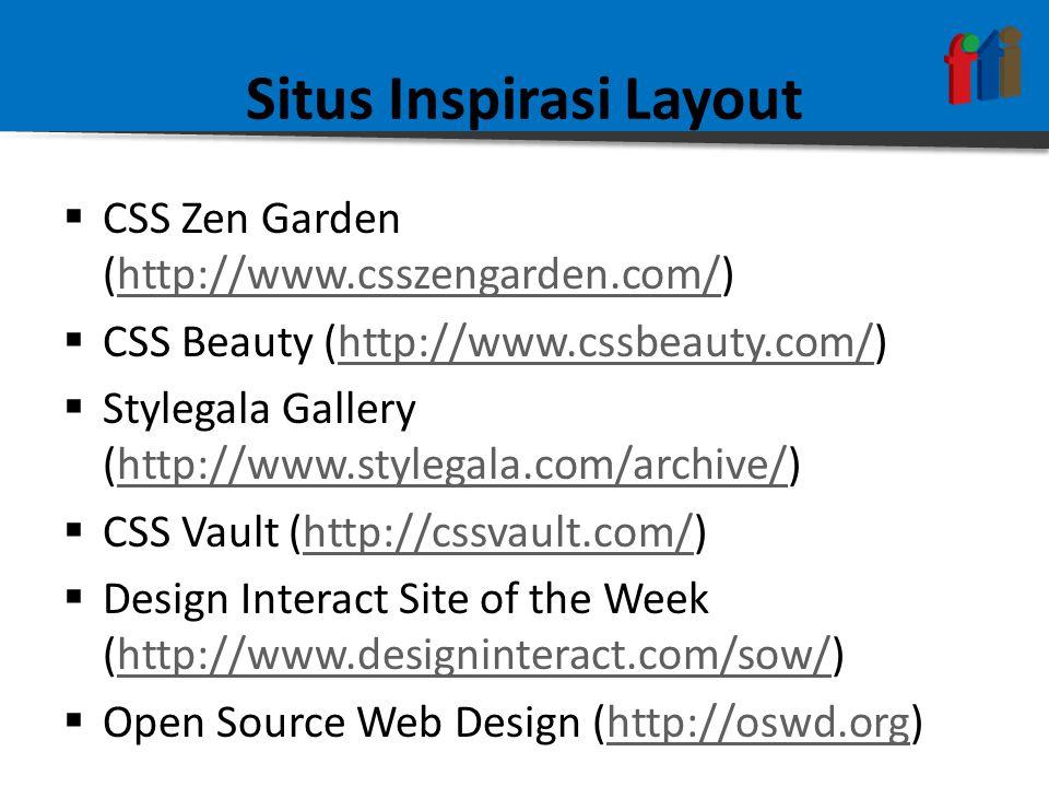 Situs Inspirasi Layout  CSS Zen Garden (http://www.csszengarden.com/)http://www.csszengarden.com/  CSS Beauty (http://www.cssbeauty.com/)http://www.