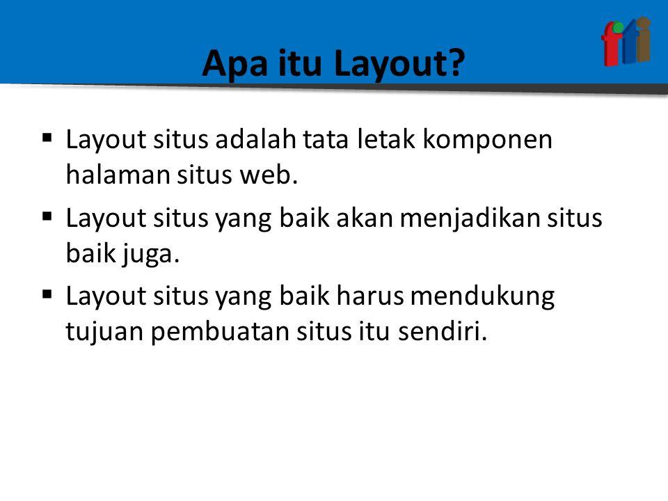 Apa itu Layout?  Layout situs adalah tata letak komponen halaman situs web.  Layout situs yang baik akan menjadikan situs baik juga.  Layout situs