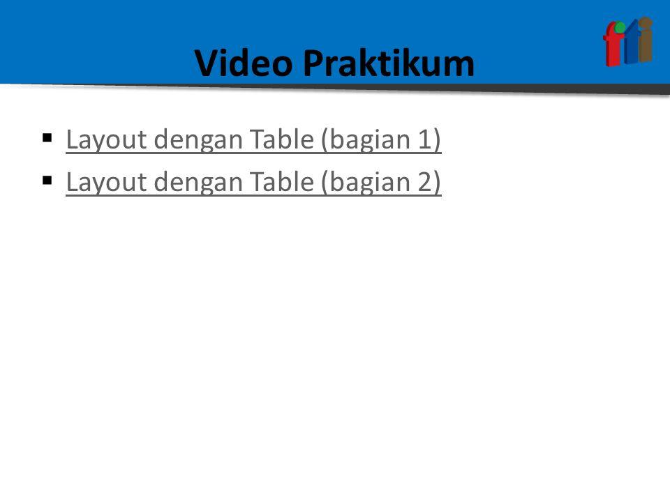 Video Praktikum  Layout dengan Table (bagian 1) Layout dengan Table (bagian 1)  Layout dengan Table (bagian 2) Layout dengan Table (bagian 2)
