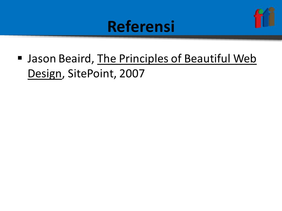 Referensi  Jason Beaird, The Principles of Beautiful Web Design, SitePoint, 2007