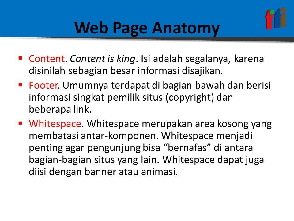 Web Page Anatomy  Content. Content is king. Isi adalah segalanya, karena disinilah sebagian besar informasi disajikan.  Footer. Umumnya terdapat di